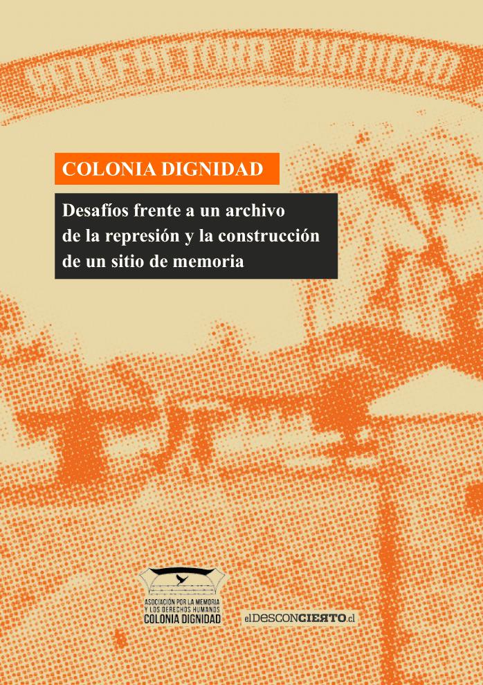 Colonia Dignidad: Desafíos frente a un archivo de la represión y la construcción de un sitio de memoria
